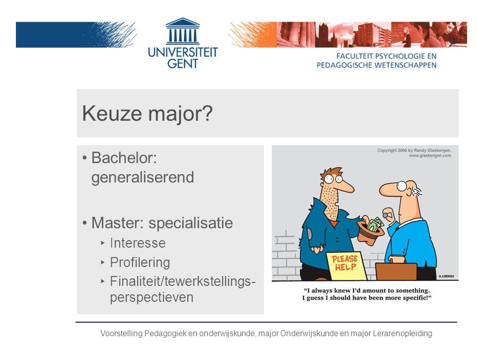 Voorstelling Pedagogiek en onderwijskunde, major Onderwijskunde en major Lerarenopleiding Keuze major? •Bachelor: generaliserend •Master: specialisati