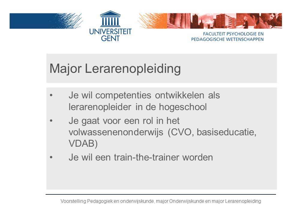 Voorstelling Pedagogiek en onderwijskunde, major Onderwijskunde en major Lerarenopleiding Major Lerarenopleiding •Je wil competenties ontwikkelen als