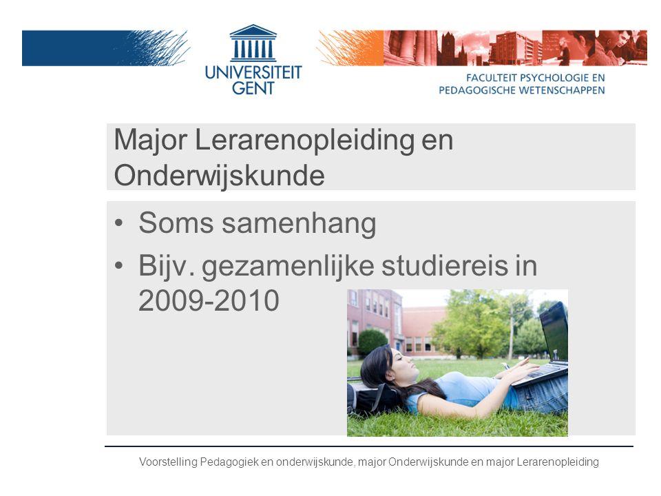 Major Lerarenopleiding en Onderwijskunde •Soms samenhang •Bijv. gezamenlijke studiereis in 2009-2010 Voorstelling Pedagogiek en onderwijskunde, major