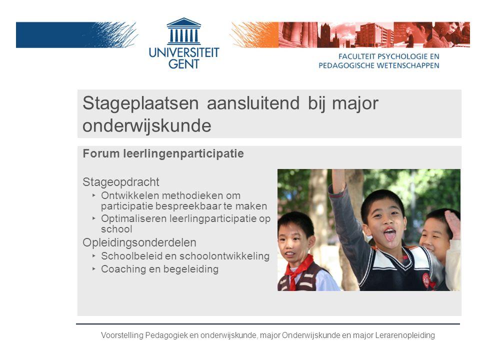 Voorstelling Pedagogiek en onderwijskunde, major Onderwijskunde en major Lerarenopleiding Stageplaatsen aansluitend bij major onderwijskunde Forum lee