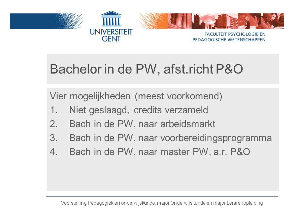 Voorstelling Pedagogiek en onderwijskunde, major Onderwijskunde en major Lerarenopleiding Bachelor in de PW, afst.richt P&O Vier mogelijkheden (meest