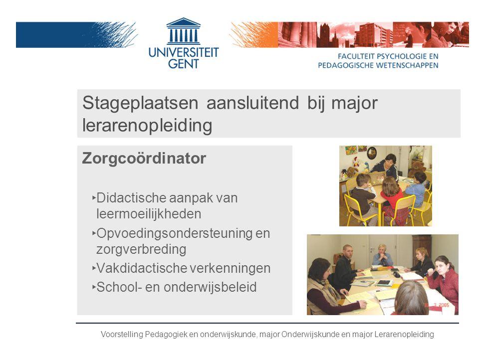 Voorstelling Pedagogiek en onderwijskunde, major Onderwijskunde en major Lerarenopleiding Stageplaatsen aansluitend bij major lerarenopleiding Zorgcoö