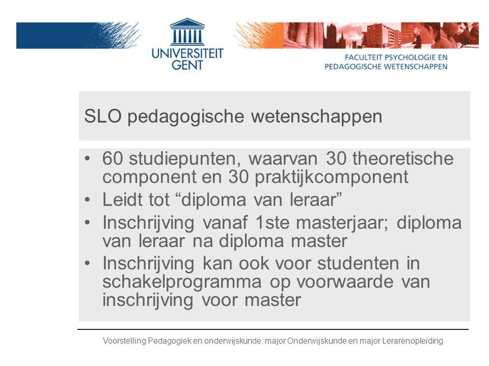 Voorstelling Pedagogiek en onderwijskunde, major Onderwijskunde en major Lerarenopleiding SLO pedagogische wetenschappen •60 studiepunten, waarvan 30