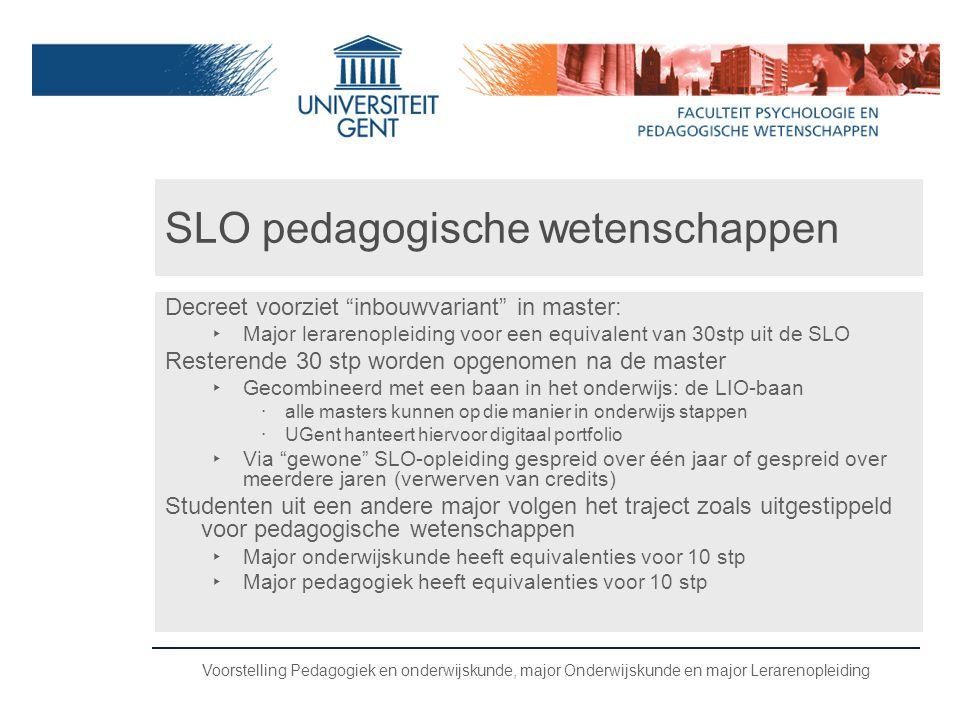 """Voorstelling Pedagogiek en onderwijskunde, major Onderwijskunde en major Lerarenopleiding SLO pedagogische wetenschappen Decreet voorziet """"inbouwvaria"""