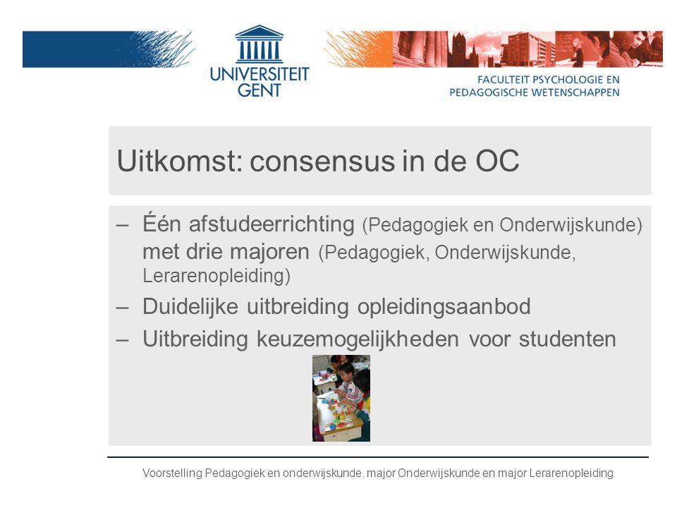 Voorstelling Pedagogiek en onderwijskunde, major Onderwijskunde en major Lerarenopleiding Uitkomst: consensus in de OC –Één afstudeerrichting (Pedagog