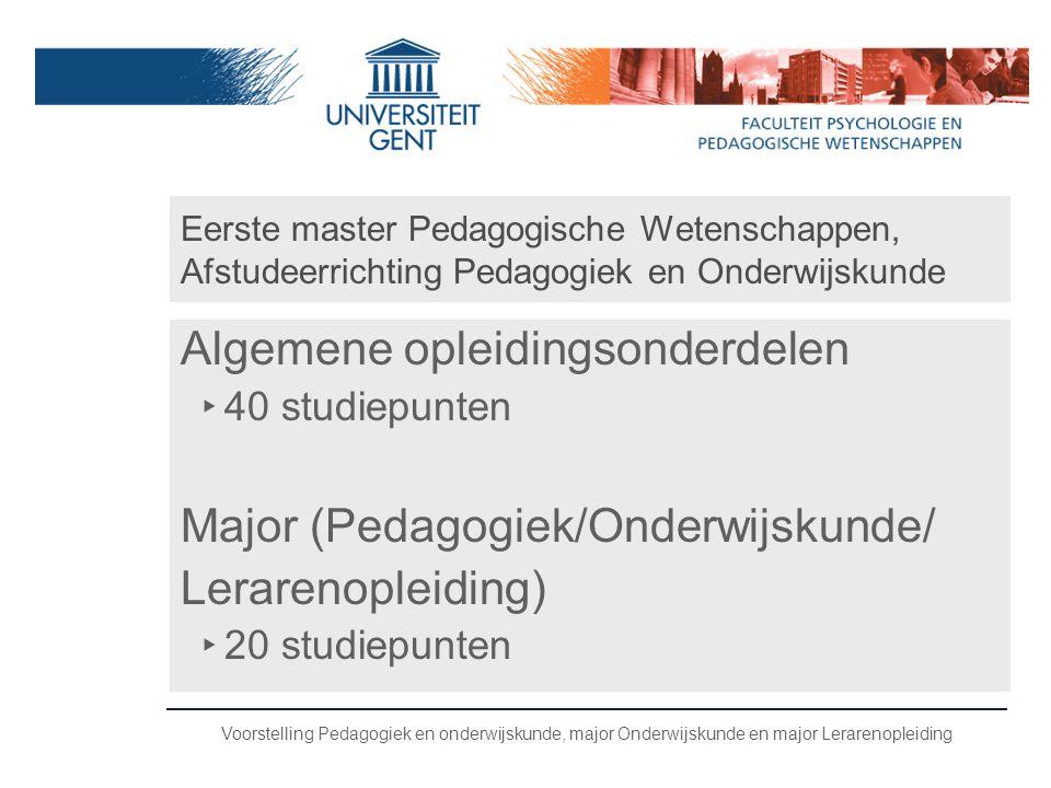 Voorstelling Pedagogiek en onderwijskunde, major Onderwijskunde en major Lerarenopleiding Eerste master Pedagogische Wetenschappen, Afstudeerrichting