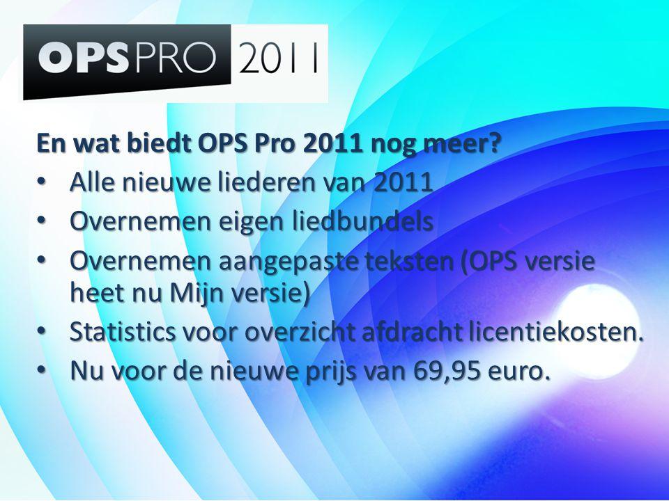En wat biedt OPS Pro 2011 nog meer? • Alle nieuwe liederen van 2011 • Overnemen eigen liedbundels • Overnemen aangepaste teksten (OPS versie heet nu M