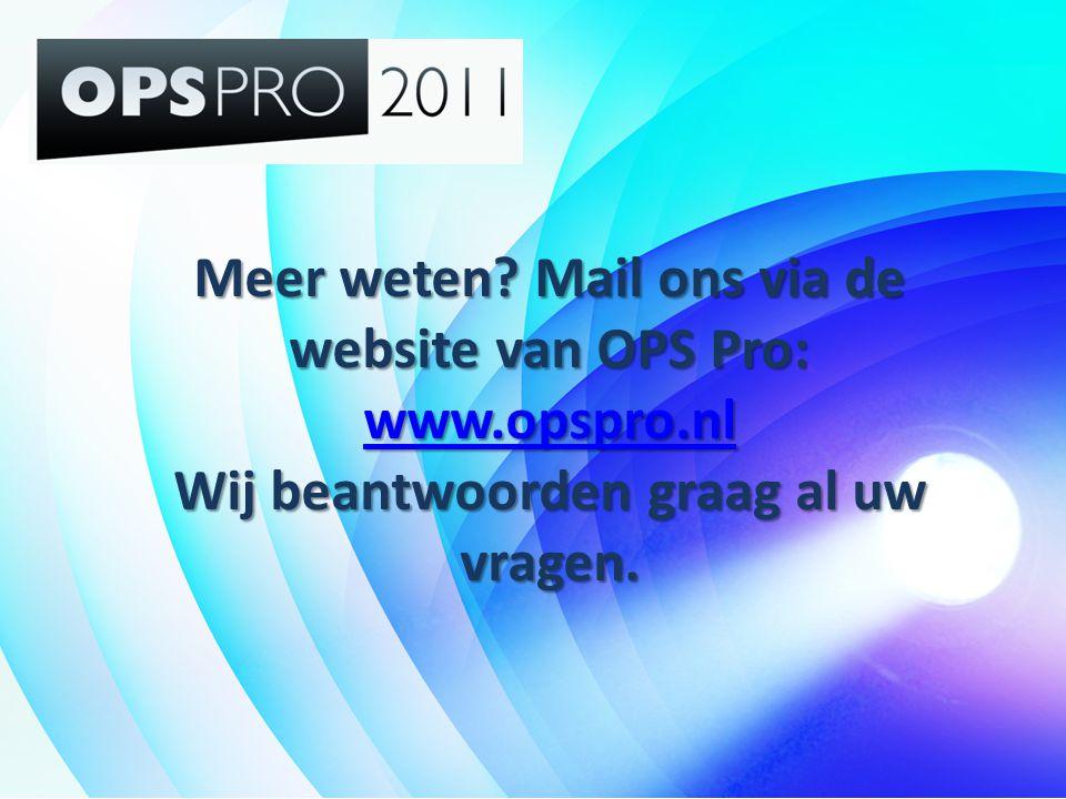 Meer weten? Mail ons via de website van OPS Pro: www.opspro.nl Wij beantwoorden graag al uw vragen. www.opspro.nl