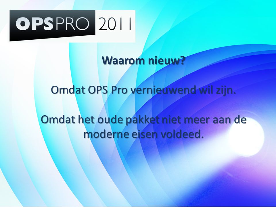 Waarom nieuw? Omdat OPS Pro vernieuwend wil zijn. Omdat het oude pakket niet meer aan de moderne eisen voldeed.