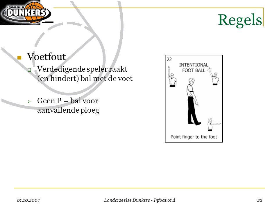 01.10.2007 Londerzeelse Dunkers - Infoavond 22 Regels  Voetfout  Verdedigende speler raakt (en hindert) bal met de voet  Geen P – bal voor aanvalle