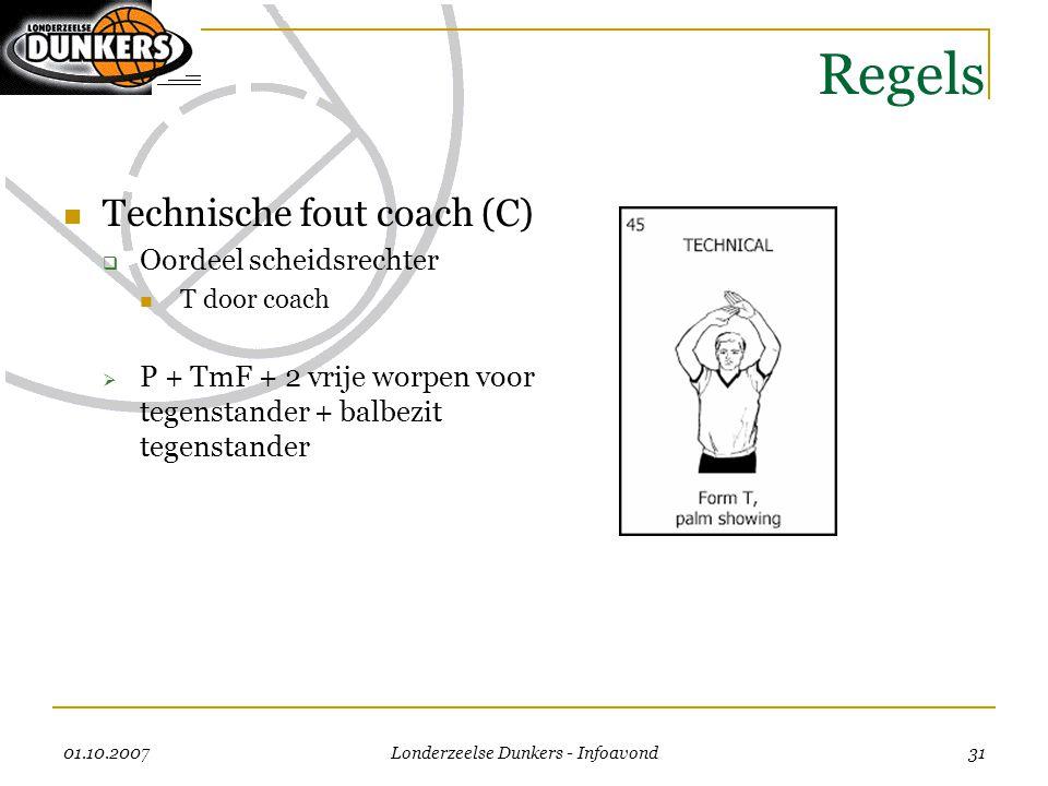 01.10.2007 Londerzeelse Dunkers - Infoavond 31 Regels  Technische fout coach (C)  Oordeel scheidsrechter  T door coach  P + TmF + 2 vrije worpen v