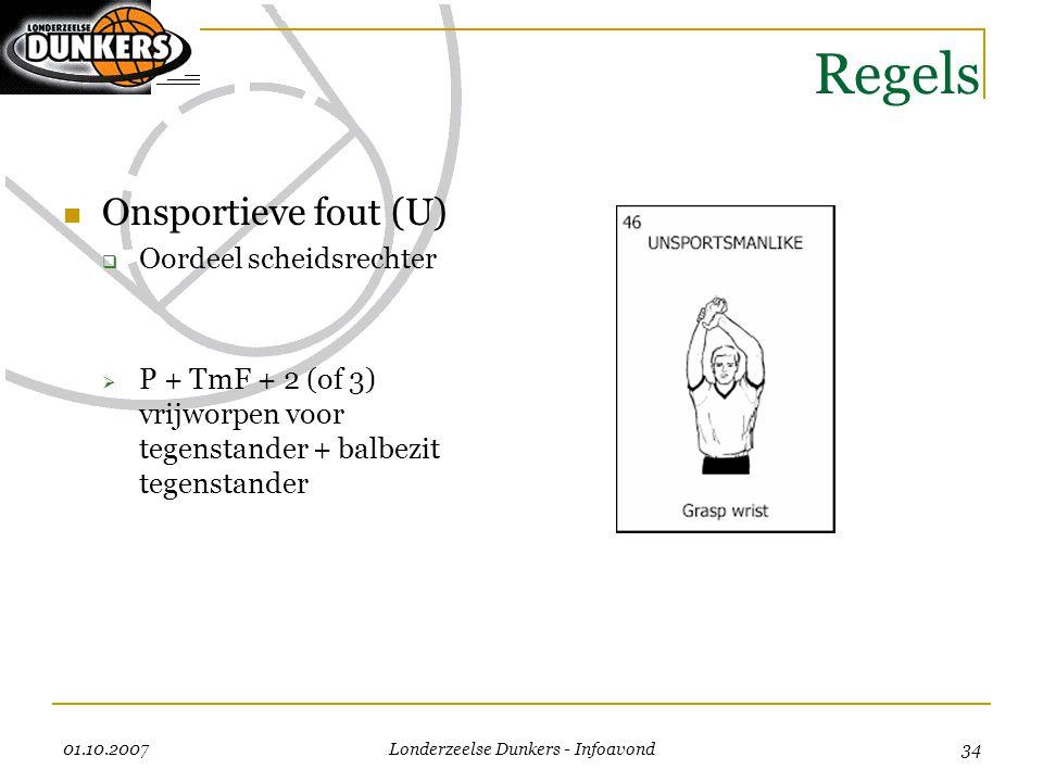 01.10.2007 Londerzeelse Dunkers - Infoavond 34 Regels  Onsportieve fout (U)  Oordeel scheidsrechter  P + TmF + 2 (of 3) vrijworpen voor tegenstande
