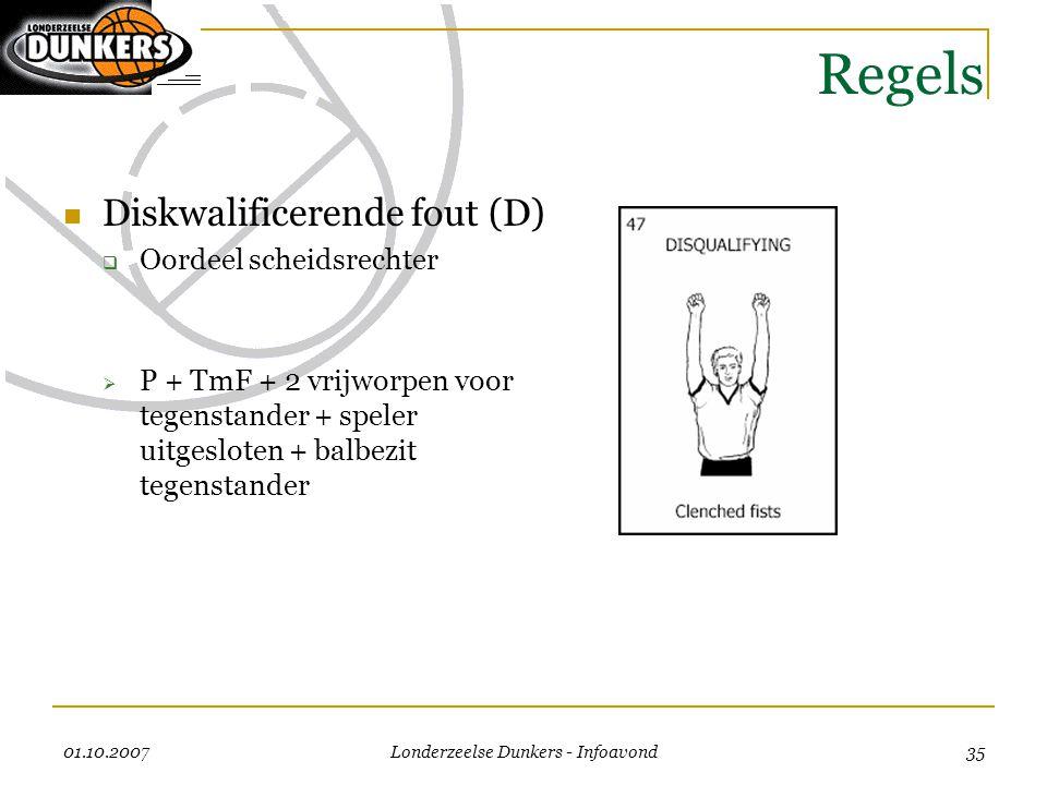 01.10.2007 Londerzeelse Dunkers - Infoavond 35 Regels  Diskwalificerende fout (D)  Oordeel scheidsrechter  P + TmF + 2 vrijworpen voor tegenstander