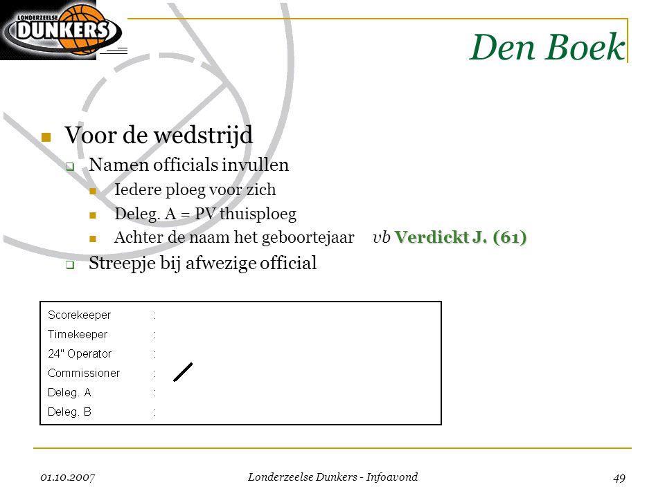 01.10.2007 Londerzeelse Dunkers - Infoavond 49 Den Boek  Voor de wedstrijd  Namen officials invullen  Iedere ploeg voor zich  Deleg. A = PV thuisp