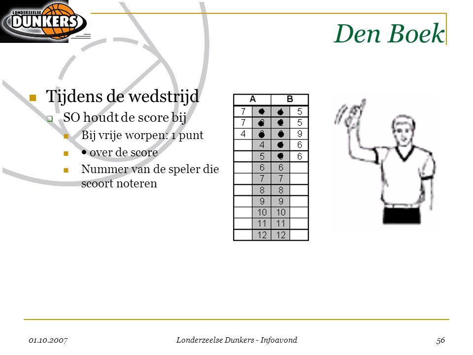 01.10.2007 Londerzeelse Dunkers - Infoavond 56 Den Boek  Tijdens de wedstrijd  SO houdt de score bij  Bij vrije worpen: 1 punt   over de score 