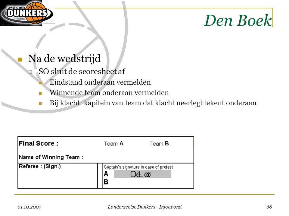 01.10.2007 Londerzeelse Dunkers - Infoavond 66 Den Boek  Na de wedstrijd  SO sluit de scoresheet af  Eindstand onderaan vermelden  Winnende team o