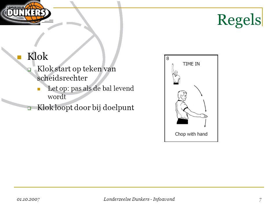01.10.2007 Londerzeelse Dunkers - Infoavond 7 Regels  Klok  Klok start op teken van scheidsrechter  Let op: pas als de bal levend wordt  Klok loop