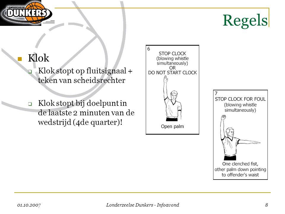 01.10.2007 Londerzeelse Dunkers - Infoavond 8 Regels  Klok  Klok stopt op fluitsignaal + teken van scheidsrechter  Klok stopt bij doelpunt in de la