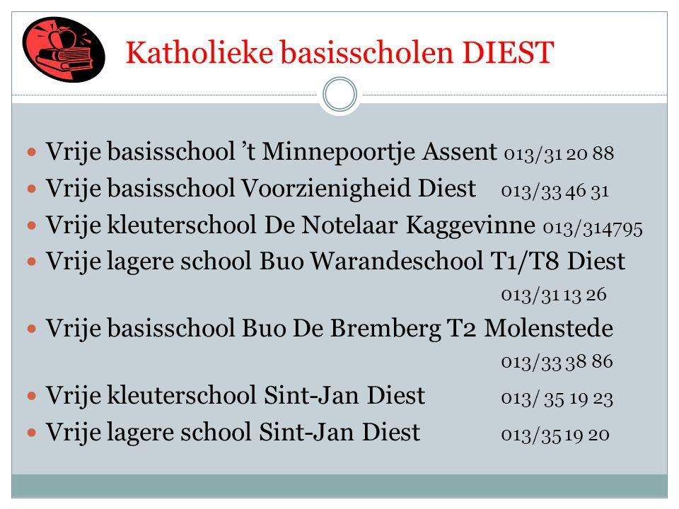 Katholieke basisscholen DIEST  Vrije basisschool 't Minnepoortje Assent 013/31 20 88  Vrije basisschool Voorzienigheid Diest 013/33 46 31  Vrije kl