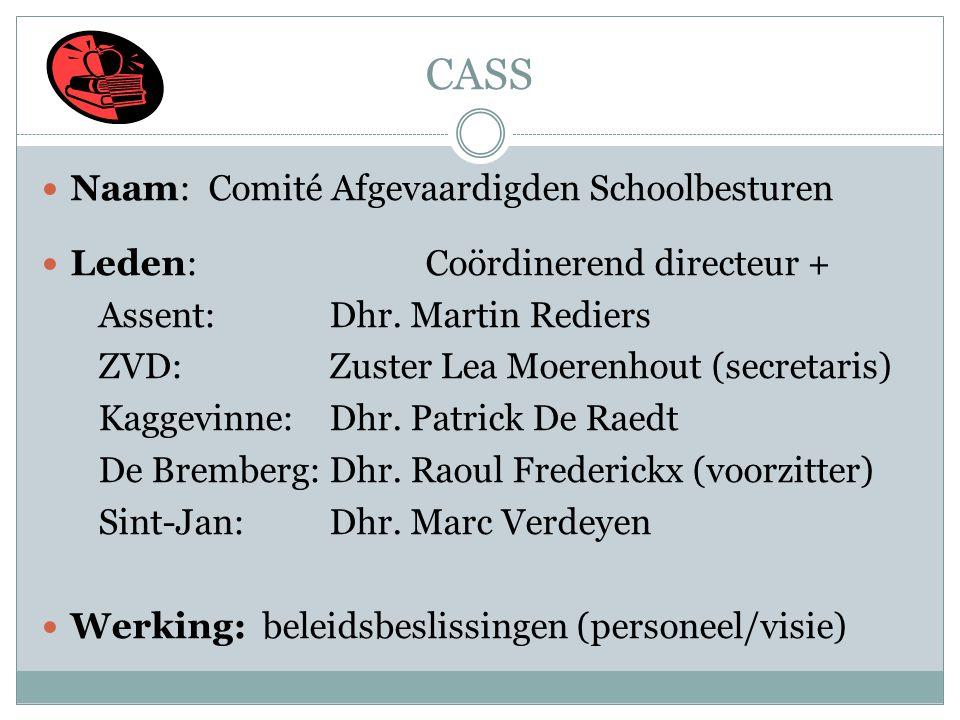 CASS  Naam: Comité Afgevaardigden Schoolbesturen  Leden: Coördinerend directeur + Assent: Dhr. Martin Rediers ZVD:Zuster Lea Moerenhout (secretaris)