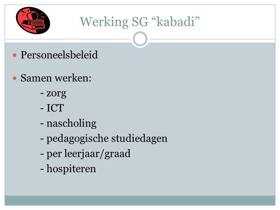 """Werking SG """"kabadi""""  Personeelsbeleid  Samen werken: - zorg - ICT - nascholing - pedagogische studiedagen - per leerjaar/graad - hospiteren"""