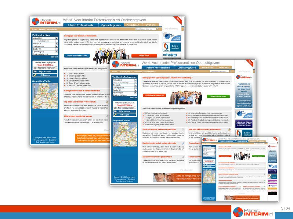 Er is een speciale homepage voor Interim professionals en voor Adverteerders … 3 / 21 Een eigen omgeving voor Opdrachtgevers..