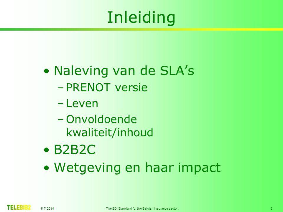 5-7-2014 The EDI Standard for the Belgian Insurance sector 2 Inleiding •Naleving van de SLA's –PRENOT versie –Leven –Onvoldoende kwaliteit/inhoud •B2B