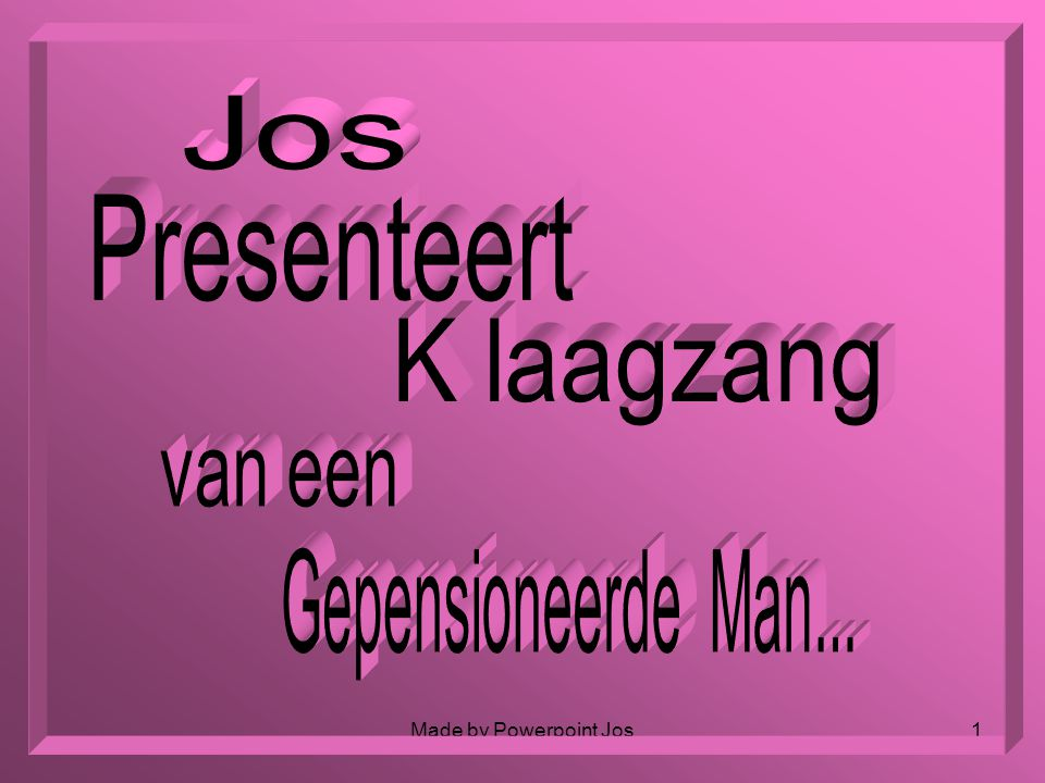 Made by Powerpoint Jos1
