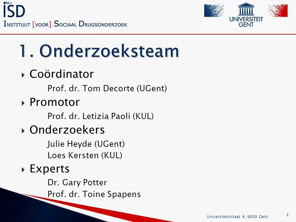  Coördinator Prof. dr. Tom Decorte (UGent)  Promotor Prof.