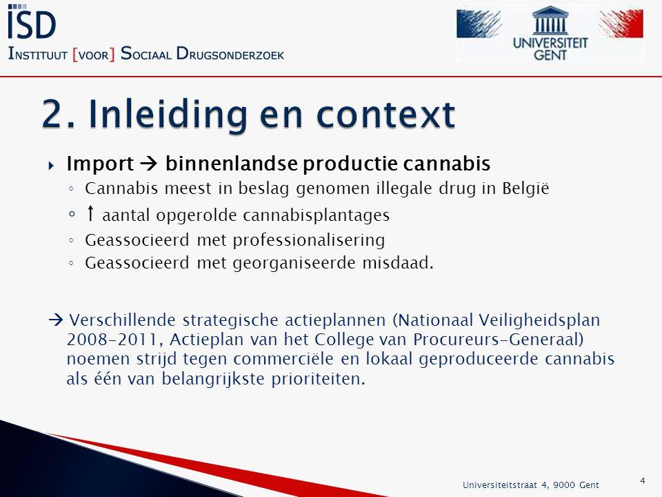  Import  binnenlandse productie cannabis ◦ Cannabis meest in beslag genomen illegale drug in België ◦ ↑ aantal opgerolde cannabisplantages ◦ Geassocieerd met professionalisering ◦ Geassocieerd met georganiseerde misdaad.