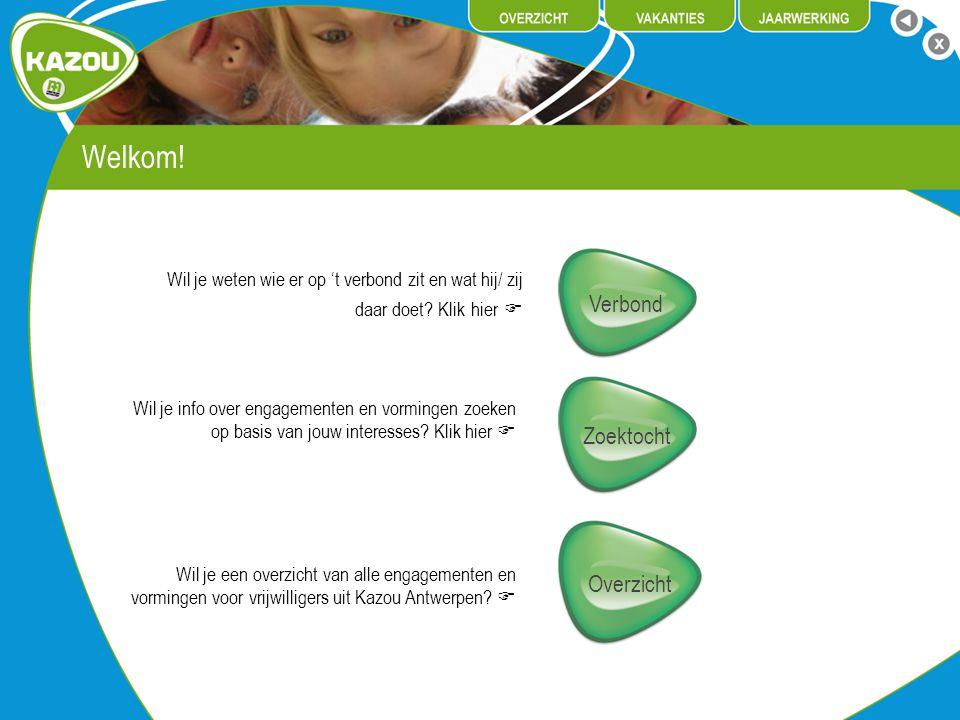 Welkom! Zoektocht Overzicht Wil je info over engagementen en vormingen zoeken op basis van jouw interesses? Klik hier  Wil je een overzicht van alle