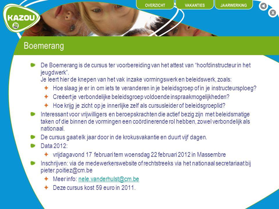 """Boemerang De Boemerang is de cursus ter voorbereiding van het attest van """"hoofdinstructeur in het jeugdwerk"""". Je leert hier de knepen van het vak inza"""