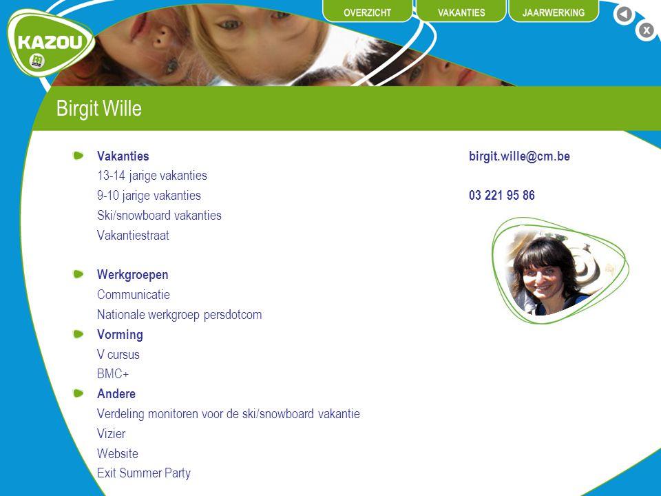 Birgit Wille Vakantiesbirgit.wille@cm.be 13-14 jarige vakanties 9-10 jarige vakanties 03 221 95 86 Ski/snowboard vakanties Vakantiestraat Werkgroepen