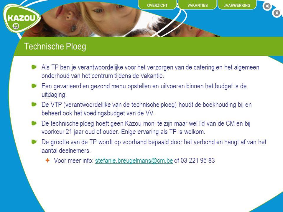 Technische Ploeg Als TP ben je verantwoordelijke voor het verzorgen van de catering en het algemeen onderhoud van het centrum tijdens de vakantie. Een