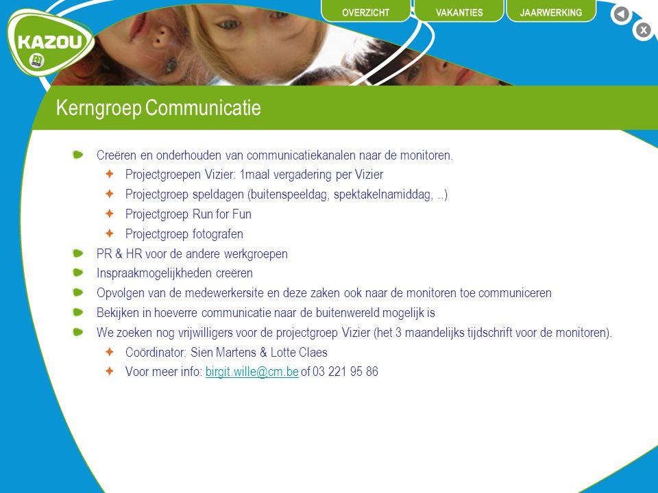 Kerngroep Communicatie Creëren en onderhouden van communicatiekanalen naar de monitoren. Projectgroepen Vizier: 1maal vergadering per Vizier Projectgr