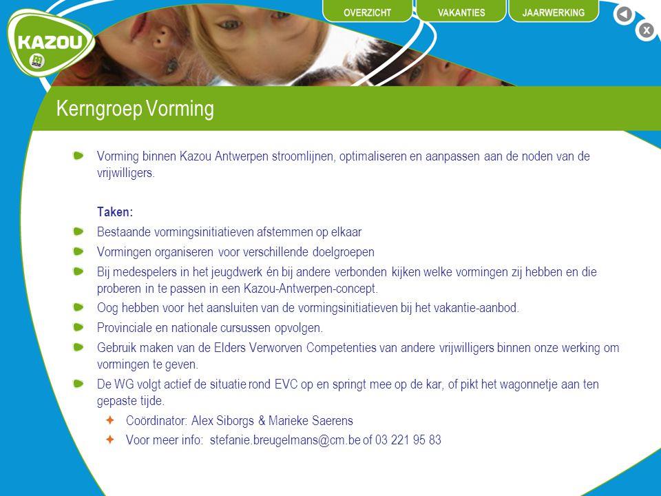 Kerngroep Vorming Vorming binnen Kazou Antwerpen stroomlijnen, optimaliseren en aanpassen aan de noden van de vrijwilligers. Taken: Bestaande vormings