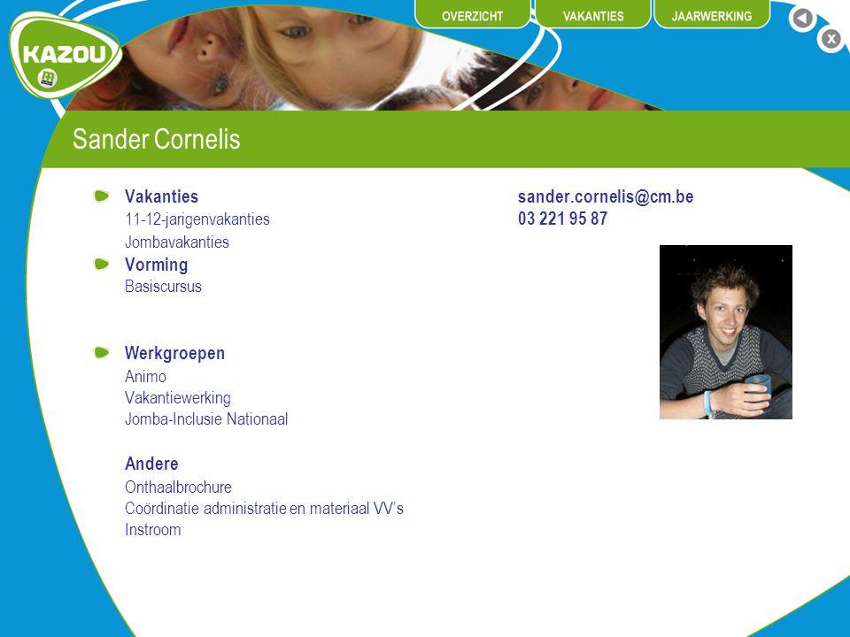 Sander Cornelis Vakantiessander.cornelis@cm.be 11-12-jarigenvakanties 03 221 95 87 Jombavakanties Vorming Basiscursus Werkgroepen Animo Vakantiewerkin