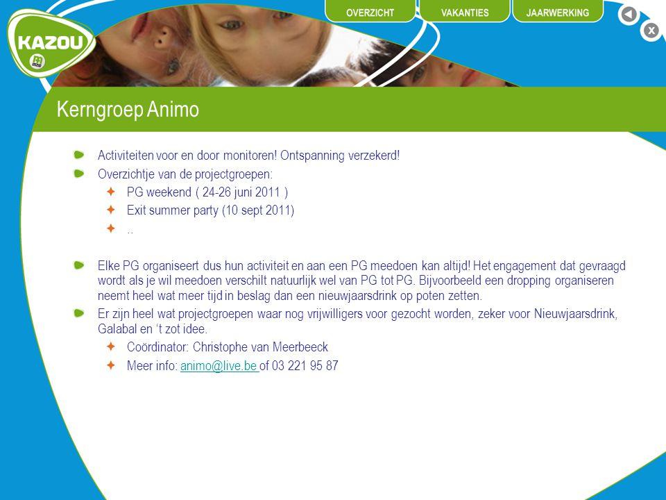 Kerngroep Animo Activiteiten voor en door monitoren! Ontspanning verzekerd! Overzichtje van de projectgroepen: PG weekend ( 24-26 juni 2011 ) Exit sum
