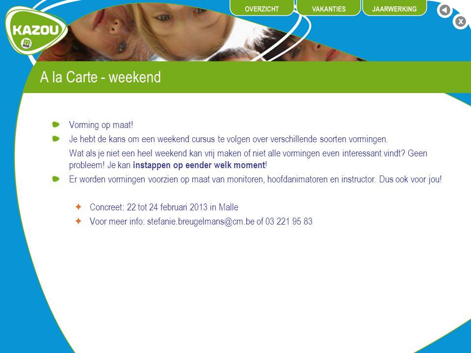 A la Carte - weekend Vorming op maat! Je hebt de kans om een weekend cursus te volgen over verschillende soorten vormingen. Wat als je niet een heel w
