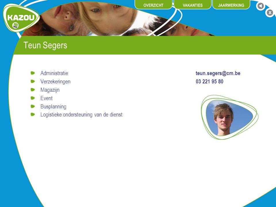 Teun Segers Administratie teun.segers@cm.be Verzekeringen 03 221 95 80 Magazijn Event Busplanning Logistieke ondersteuning van de dienst