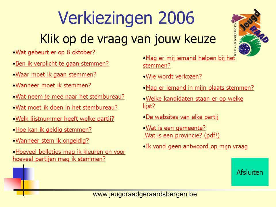 www.jeugdraadgeraardsbergen.be Verkiezingen 2006 Klik op de vraag van jouw keuze Afsluiten •Wat gebeurt er op 8 oktober Wat gebeurt er op 8 oktober.
