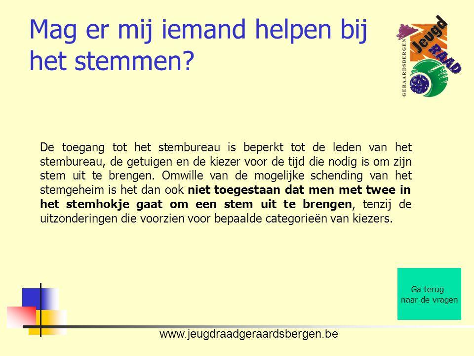 www.jeugdraadgeraardsbergen.be Mag er mij iemand helpen bij het stemmen? Ga terug naar de vragen De toegang tot het stembureau is beperkt tot de leden