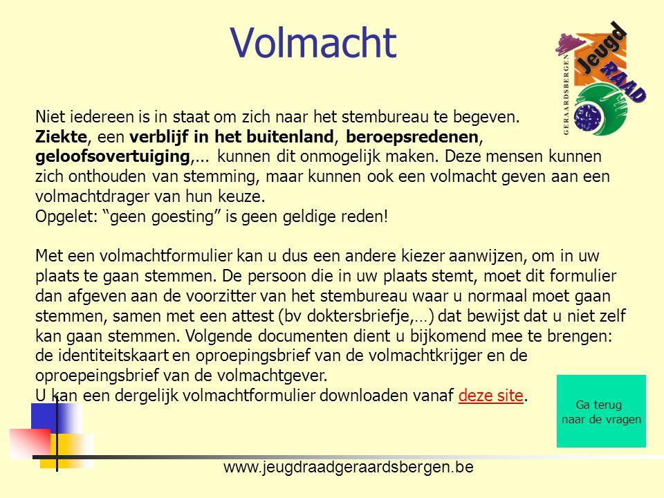 www.jeugdraadgeraardsbergen.be Volmacht Ga terug naar de vragen Niet iedereen is in staat om zich naar het stembureau te begeven. Ziekte, een verblijf