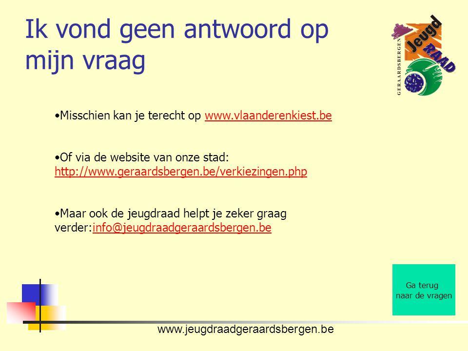www.jeugdraadgeraardsbergen.be Ik vond geen antwoord op mijn vraag Ga terug naar de vragen •Misschien kan je terecht op www.vlaanderenkiest.bewww.vlaa