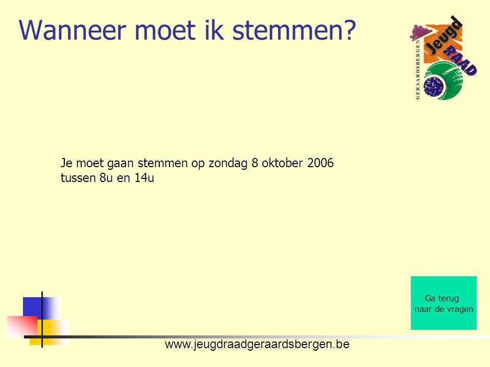 www.jeugdraadgeraardsbergen.be Wanneer moet ik stemmen? Ga terug naar de vragen Je moet gaan stemmen op zondag 8 oktober 2006 tussen 8u en 14u