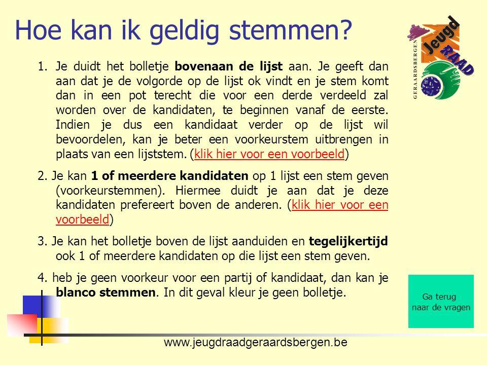 www.jeugdraadgeraardsbergen.be Hoe kan ik geldig stemmen? Ga terug naar de vragen 1.Je duidt het bolletje bovenaan de lijst aan. Je geeft dan aan dat