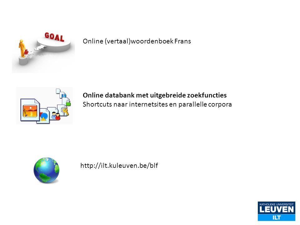 Online (vertaal)woordenboek Frans Online databank met uitgebreide zoekfuncties Shortcuts naar internetsites en parallelle corpora http://ilt.kuleuven.