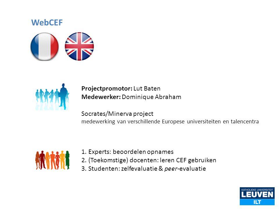 Projectpromotor: Lut Baten Medewerker: Dominique Abraham Socrates/Minerva project medewerking van verschillende Europese universiteiten en talencentra