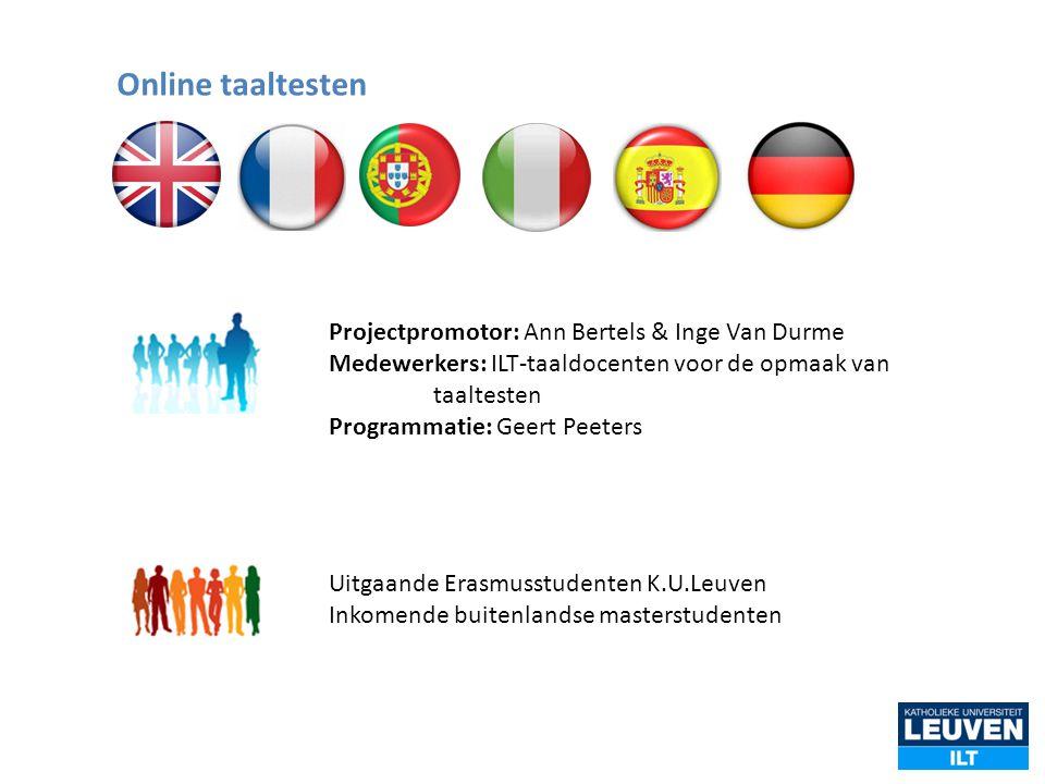 Projectpromotor: Ann Bertels & Inge Van Durme Medewerkers: ILT-taaldocenten voor de opmaak van taaltesten Programmatie: Geert Peeters Uitgaande Erasmu