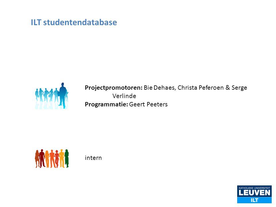 Projectpromotoren: Bie Dehaes, Christa Peferoen & Serge Verlinde Programmatie: Geert Peeters intern ILT studentendatabase